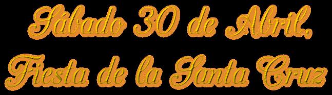 Sábado 30 de Abril, Fiesta de la Santa Cruz