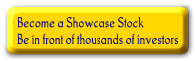 Become a Showcase Stock. Be in front of thousands of investors