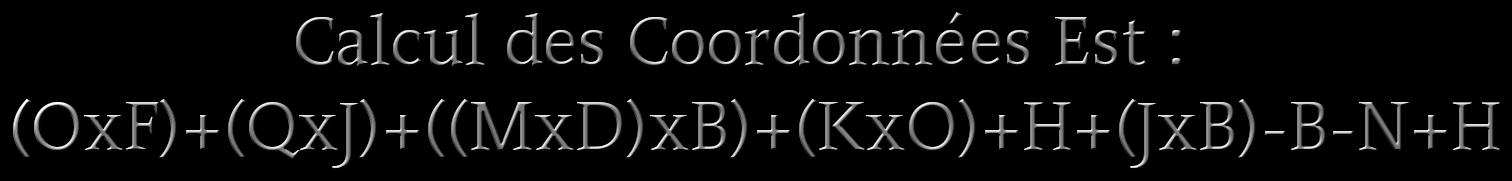Calcul des Coordonnées Est : (OxF)+(QxJ)+((MxD)xB)+(KxO)+H+(JxB)-B-N+H