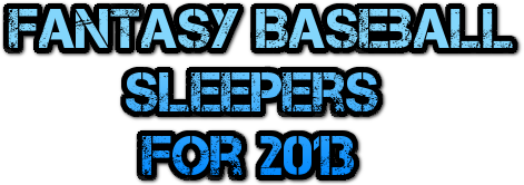 Fantasy Baseball Sleepers for 2013