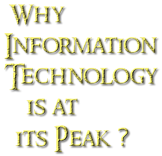 Why Information  Technology      is at    its Peak ?