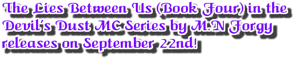 The Lies Between Us (Book Four) in the  Devil's Dust MC Series by M.N Forgy  releases on September 22nd!