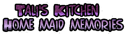 Tali's Kitchen Home maid memories