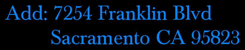 Add: 7254 Franklin Blvd          Sacramento CA 95823
