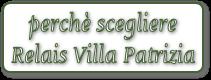perchè scegliere  Relais Villa Patrizia