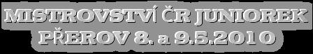 MISTROVSTVÍ ČR JUNIOREK PŘEROV 8. a 9.5.2010