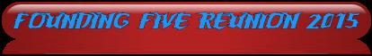 FOUNDING FIVE REUNION 2015
