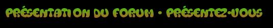 présentation du forum - présentez-vous