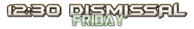 12:30 DISMISSAL Friday