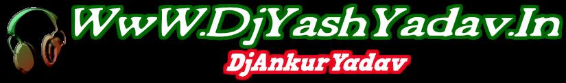 WwW.DjYashYadav.In DjAnkurYadav