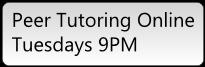 Peer Tutoring OnlineTuesdays 9PM