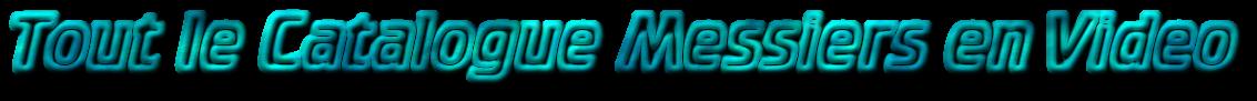 Tout le Catalogue Messiers en Video