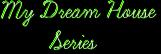 My Dream House       Series