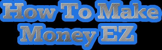 How To Make Money EZ
