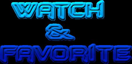 Watch      & favorite