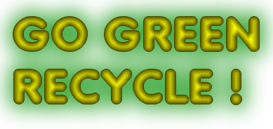 GO GREEN RECYCLE !