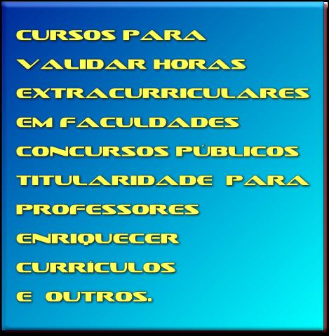 cursos para  validar horas  extracurriculares  em faculdades  concursos públicos  titularidade  para  professores  enriquecer  currículos  e  outros.