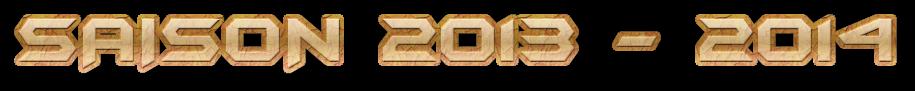 SAISON 2013 - 2014