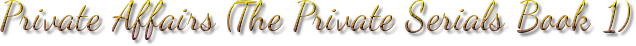 Private Affairs (The Private Serials Book 1)