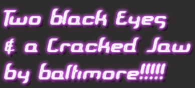 Two Black Eyes  & a Cracked Jaw By Baltimore!!!!!