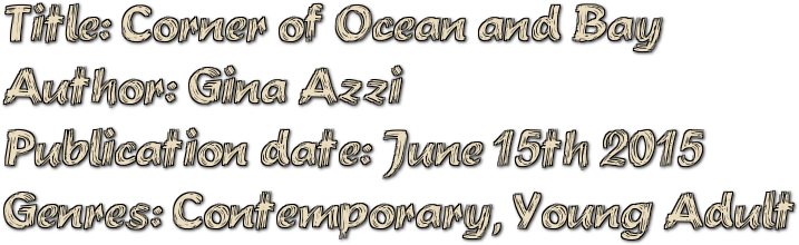 Title: Corner of Ocean and Bay  Author: Gina Azzi  Publication date: June 15th 2015  Genres: Contemporary, Young Adult