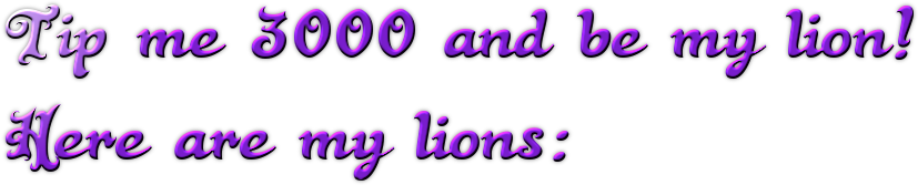 Tip me 3000 and be my lion! Here are my lions: