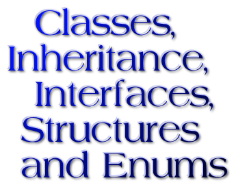 Classes,  Inheritance,     Interfaces,    Structures    and Enums