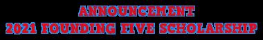 ANNOUNCEMENT<br>2021 FOUNDING FIVE SCHOLARSHIP