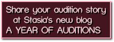 Share your audition story   at Stasia's new blog A YEAR OF AUDITIONS