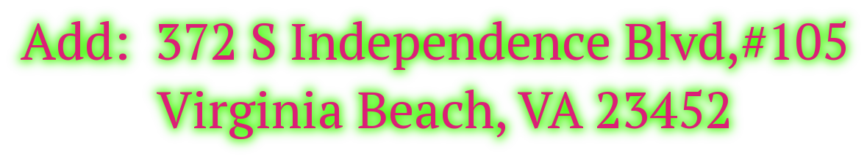 Add:  372 S Independence Blvd,#105            Virginia Beach, VA 23452