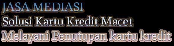 Jasa Mediasi - Solusi Penutupan Kartu Kredit dan KTA