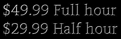$49.99 Full hour $29.99 Half hour