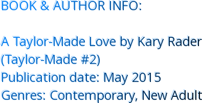 BOOK & AUTHOR INFO: A Taylor-Made Love by Kary Rader  (Taylor-Made #2)  Publication date: May 2015 Genres: Contemporary, New Adult