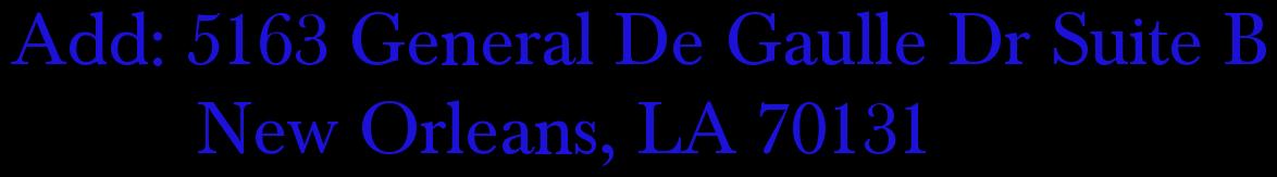 Add: 5163 General De Gaulle Dr Suite B           New Orleans, LA 70131