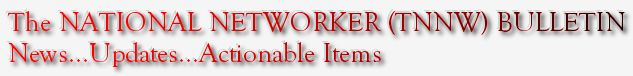 The NATIONAL NETWORKER (TNNW) BULLETIN News...Updates...Actionable Items