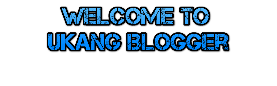 Welcome To  Ukang Blogger
