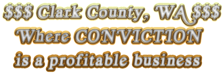 $$$ Clark County, WA $$$         Where CONVICTION          is a profitable business