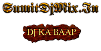 SumitDjMix.In DJ KA BAAP
