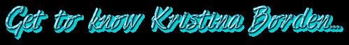 Get to know Kristina Borden...