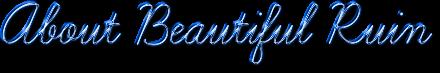 About Beautiful Ruin