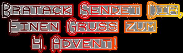 Bratack Sendet Dir,  Einen Gruss zum     4. Advent!