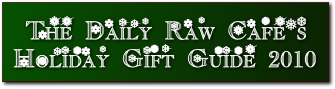 The Daily Raw Blog's Holiday Gift Guide 2010