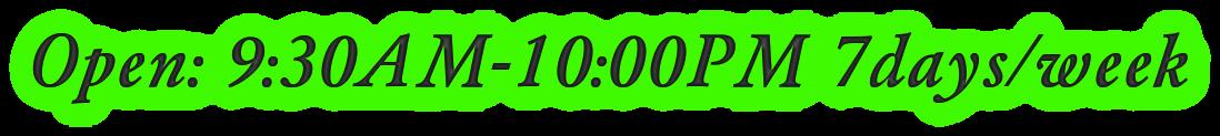 Open: 9:30AM-10:00PM 7days/week