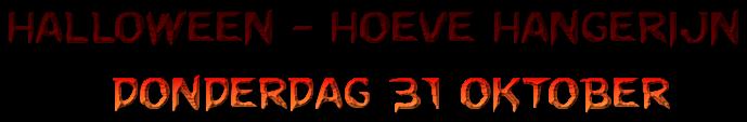 Halloween - Hoeve Hangerijn       Donderdag 31 oktober