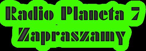 Radio Planeta 7     Zapraszamy