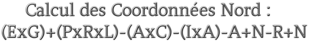 Calcul des Coordonnées Nord : (ExG)+(PxRxL)-(AxC)-(IxA)-A+N-R+N
