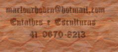 marlonrhoden@hotmail.com   Entalhes e Esculturas        41 9670-8213