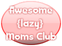 Awesome     {lazy} Moms Club