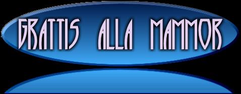 GRATTIS ALLA MAMMOR