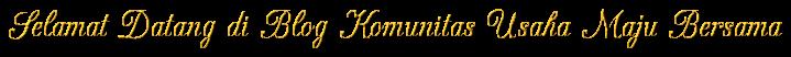 Selamat Datang di Blog Komunitas Usaha Maju Bersama